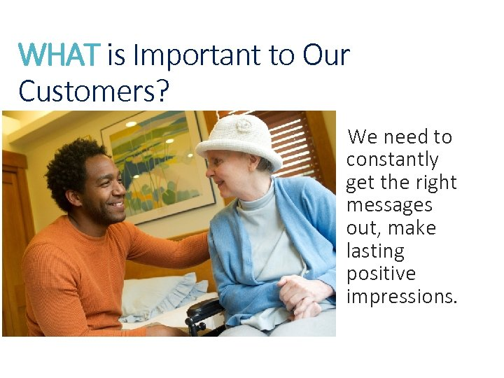 WHAT is Important to Our Customers? We need to constantly get the right messages