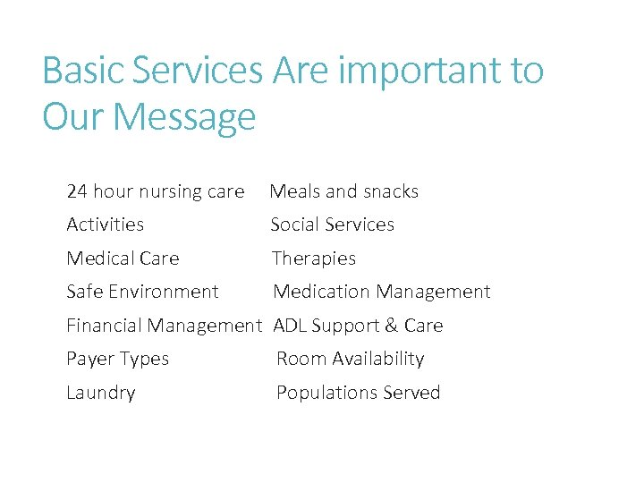 Basic Services Are important to Our Message 24 hour nursing care Meals and snacks