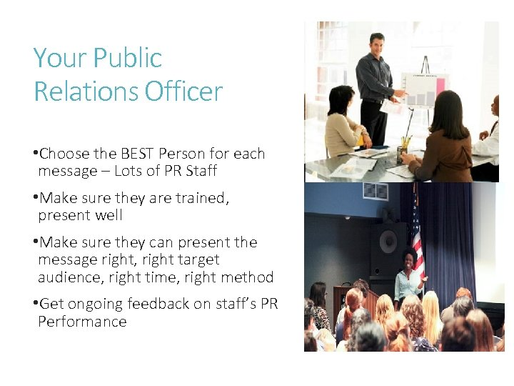 Your Public Relations Officer • Choose the BEST Person for each message – Lots
