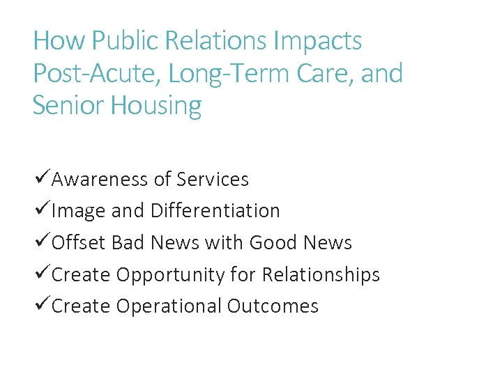 How Public Relations Impacts Post-Acute, Long-Term Care, and Senior Housing üAwareness of Services üImage