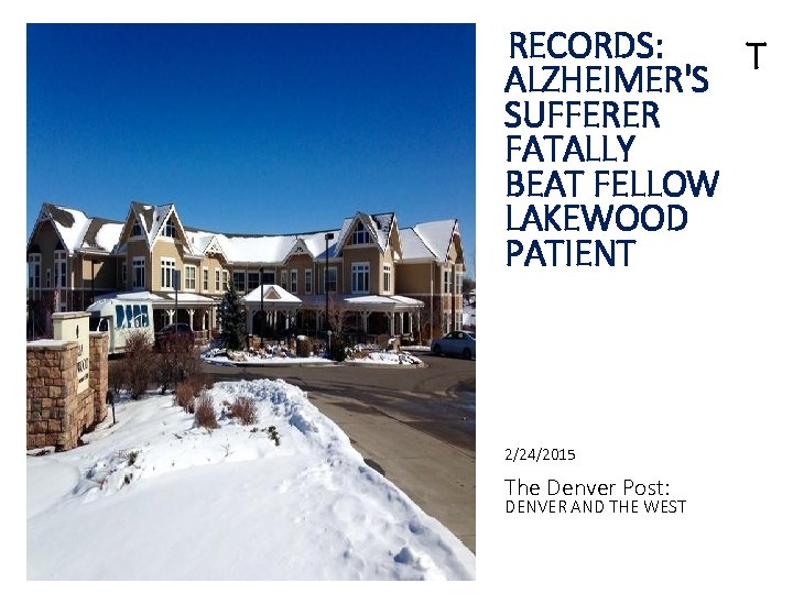 RECORDS: T ALZHEIMER'S SUFFERER FATALLY BEAT FELLOW LAKEWOOD PATIENT 2/24/2015 The Denver Post: