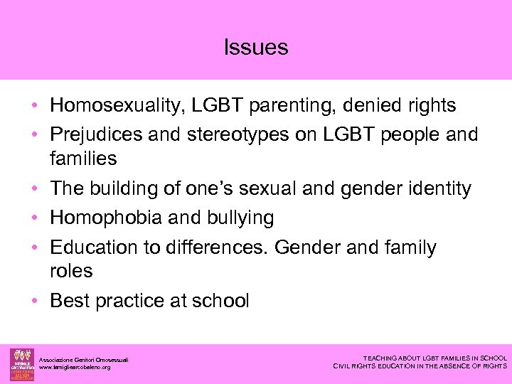 Issues • Homosexuality, LGBT parenting, denied rights • Prejudices and stereotypes on LGBT people