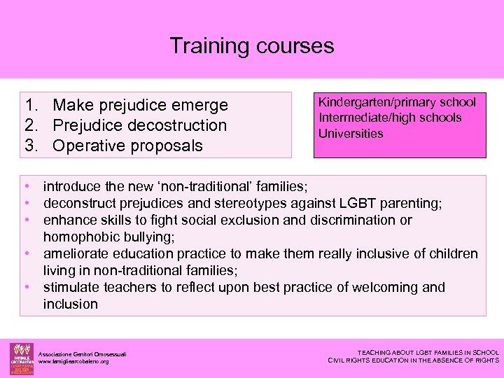 Training courses 1. Make prejudice emerge 2. Prejudice decostruction 3. Operative proposals Kindergarten/primary school