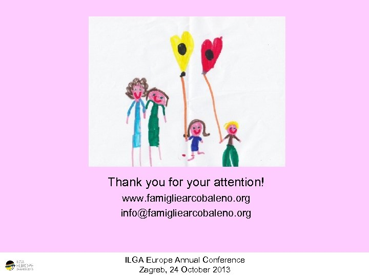 Thank you for your attention! www. famigliearcobaleno. org info@famigliearcobaleno. org ILGA Europe Annual Conference