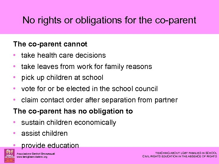 No rights or obligations for the co-parent The co-parent cannot • take health care