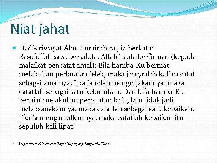 Niat jahat Hadis riwayat Abu Hurairah ra. , ia berkata: Rasulullah saw. bersabda: Allah