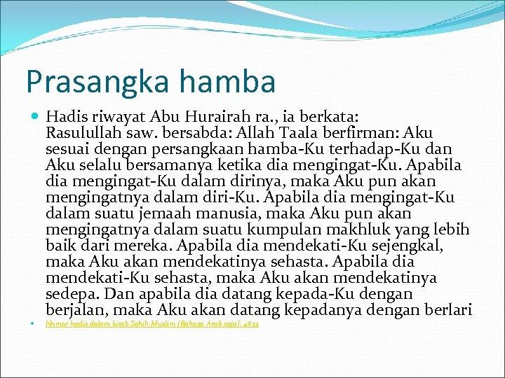 Prasangka hamba Hadis riwayat Abu Hurairah ra. , ia berkata: Rasulullah saw. bersabda: Allah