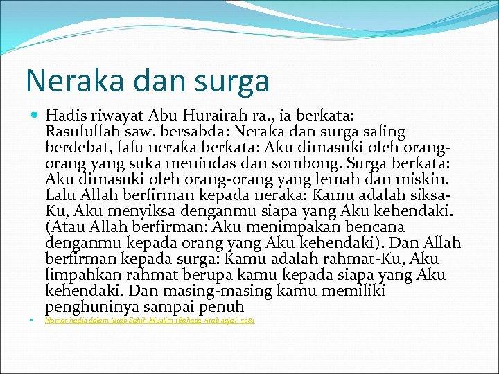Neraka dan surga Hadis riwayat Abu Hurairah ra. , ia berkata: Rasulullah saw. bersabda: