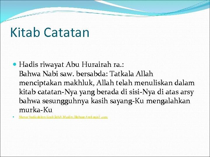 Kitab Catatan Hadis riwayat Abu Hurairah ra. : Bahwa Nabi saw. bersabda: Tatkala Allah
