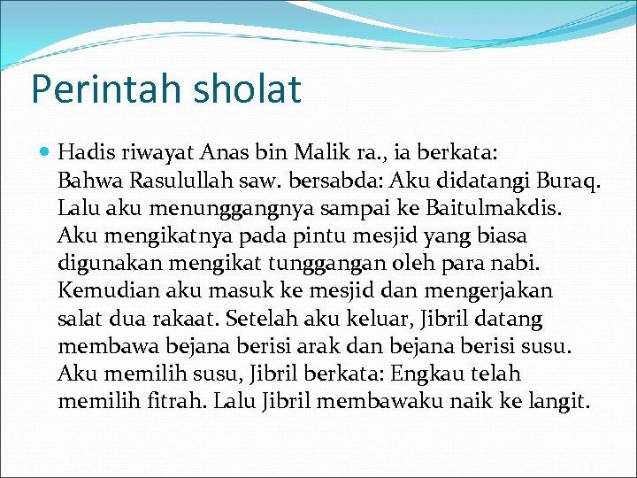 Perintah sholat Hadis riwayat Anas bin Malik ra. , ia berkata: Bahwa Rasulullah saw.