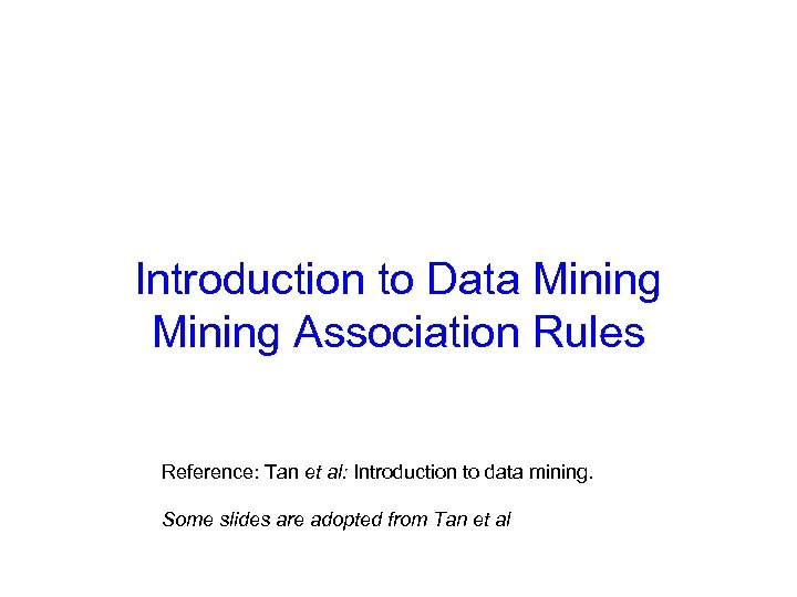 Introduction to Data Mining Association Rules Reference: Tan et al: Introduction to data mining.