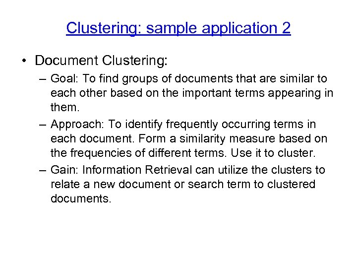 Clustering: sample application 2 • Document Clustering: – Goal: To find groups of documents