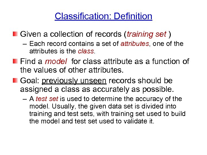 Classification: Definition Given a collection of records (training set ) – Each record contains