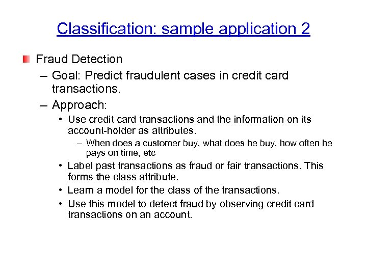 Classification: sample application 2 Fraud Detection – Goal: Predict fraudulent cases in credit card