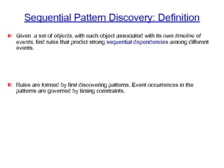 Sequential Pattern Discovery: Definition Given a set of objects, with each object associated with
