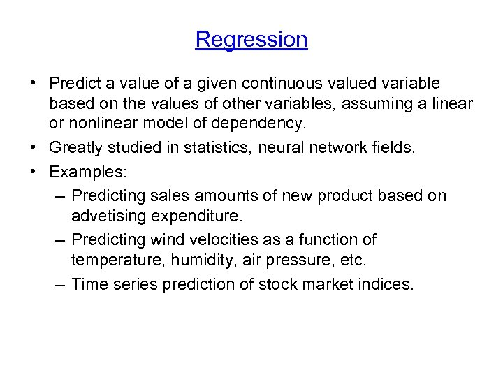 Regression • Predict a value of a given continuous valued variable based on the