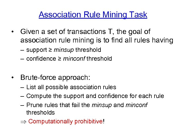 Association Rule Mining Task • Given a set of transactions T, the goal of