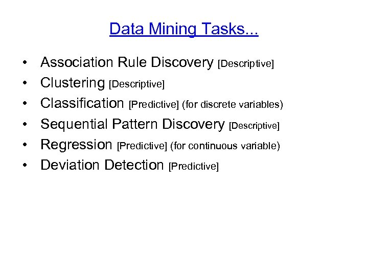 Data Mining Tasks. . . • • • Association Rule Discovery [Descriptive] Clustering [Descriptive]