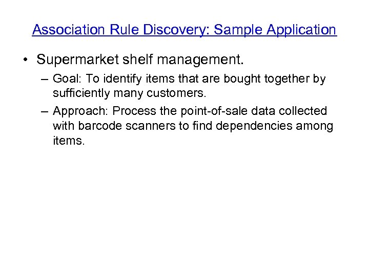 Association Rule Discovery: Sample Application • Supermarket shelf management. – Goal: To identify items