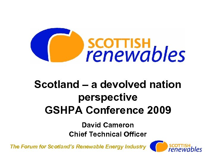 Scotland – a devolved nation perspective GSHPA Conference 2009 David Cameron Chief Technical Officer