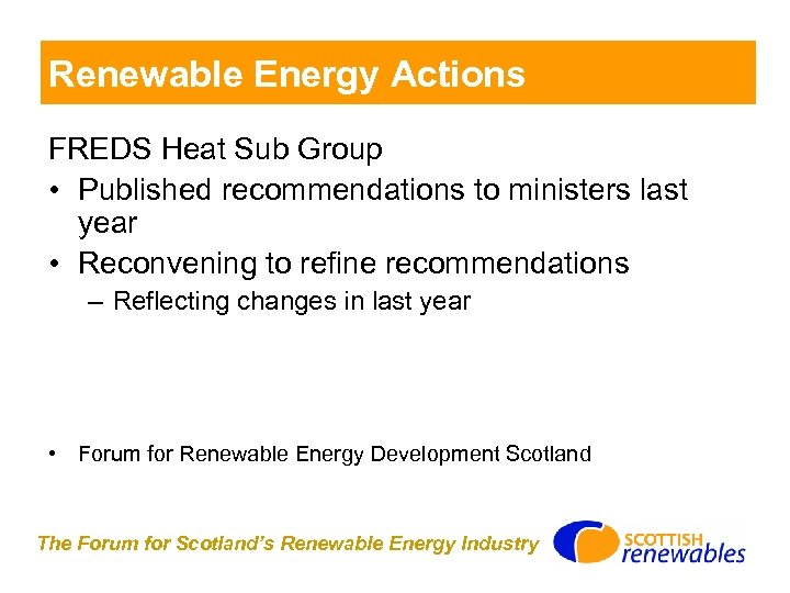 Renewable Energy Actions FREDS Heat Sub Group • Published recommendations to ministers last year