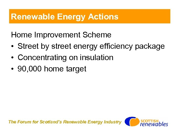 Renewable Energy Actions Home Improvement Scheme • Street by street energy efficiency package •