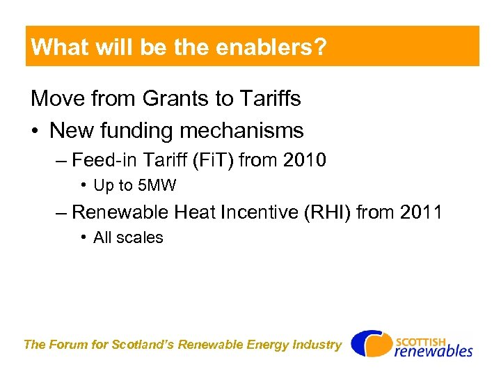 What will be the enablers? Move from Grants to Tariffs • New funding mechanisms