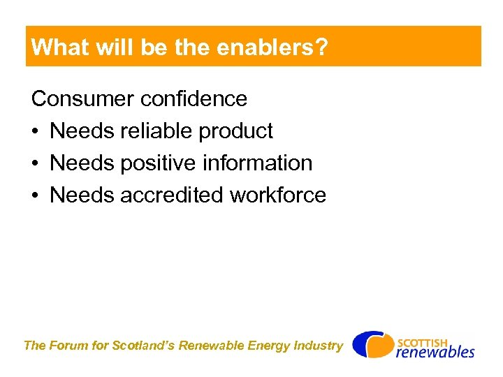 What will be the enablers? Consumer confidence • Needs reliable product • Needs positive