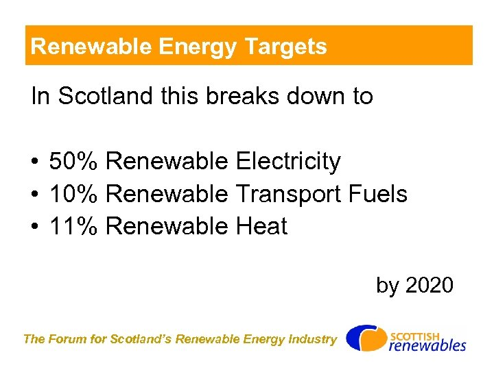 Renewable Energy Targets In Scotland this breaks down to • 50% Renewable Electricity •