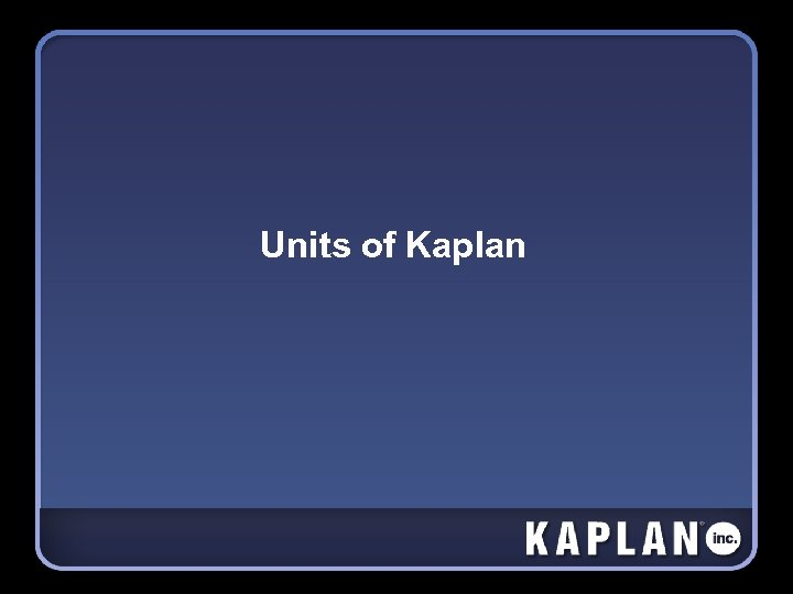 Units of Kaplan