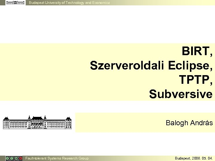 Budapest University of Technology and Economics BIRT, Szerveroldali Eclipse, TPTP, Subversive Balogh András Fault-tolerant
