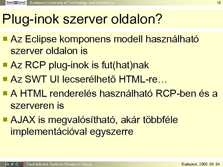 Budapest University of Technology and Economics 16 Plug-inok szerver oldalon? ¡ Az Eclipse komponens