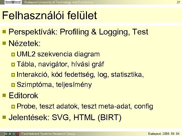 Budapest University of Technology and Economics 27 Felhasználói felület ¡ Perspektívák: Profiling & Logging,