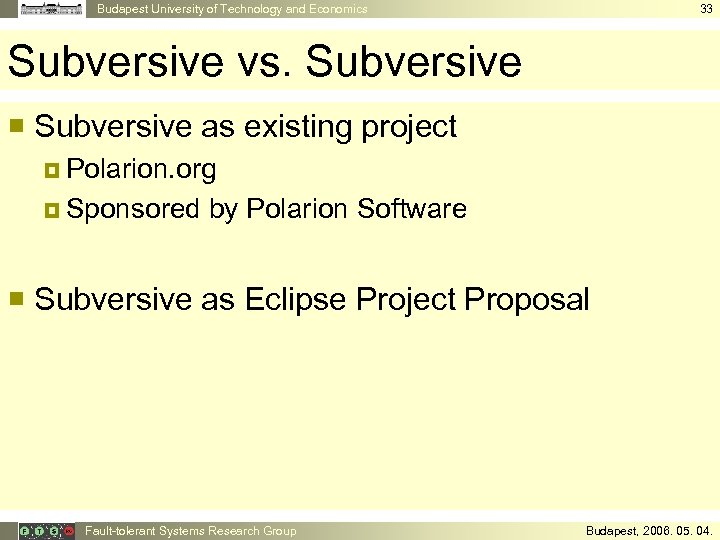 Budapest University of Technology and Economics 33 Subversive vs. Subversive ¡ Subversive as existing