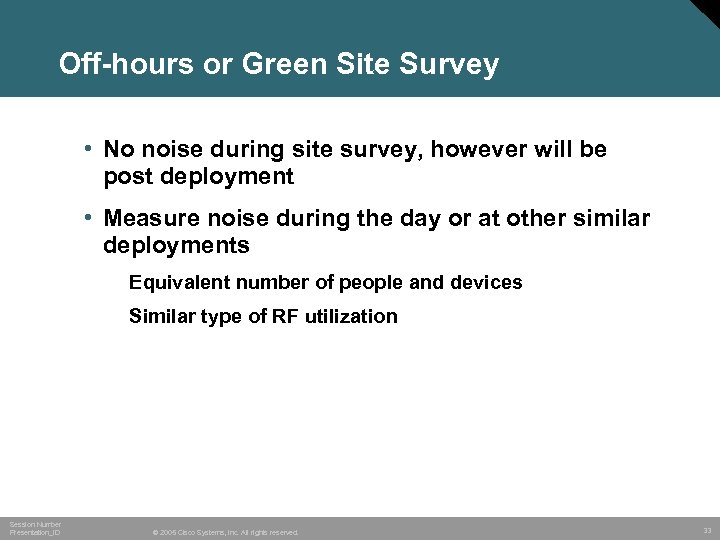 Off-hours or Green Site Survey • No noise during site survey, however will be