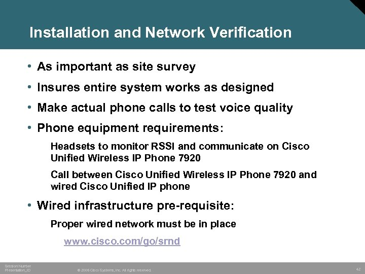 Installation and Network Verification • As important as site survey • Insures entire system