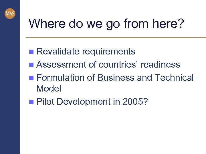 Where do we go from here? n Revalidate requirements n Assessment of countries' readiness