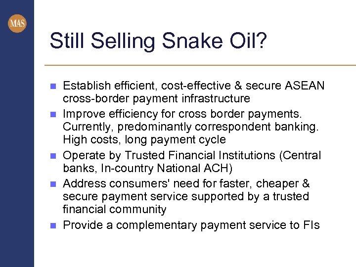Still Selling Snake Oil? n n n Establish efficient, cost-effective & secure ASEAN cross-border