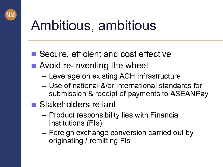 Ambitious, ambitious Secure, efficient and cost effective n Avoid re-inventing the wheel n –
