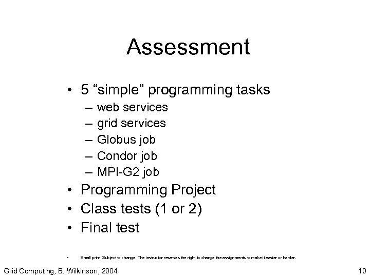 "Assessment • 5 ""simple"" programming tasks – – – web services grid services Globus"