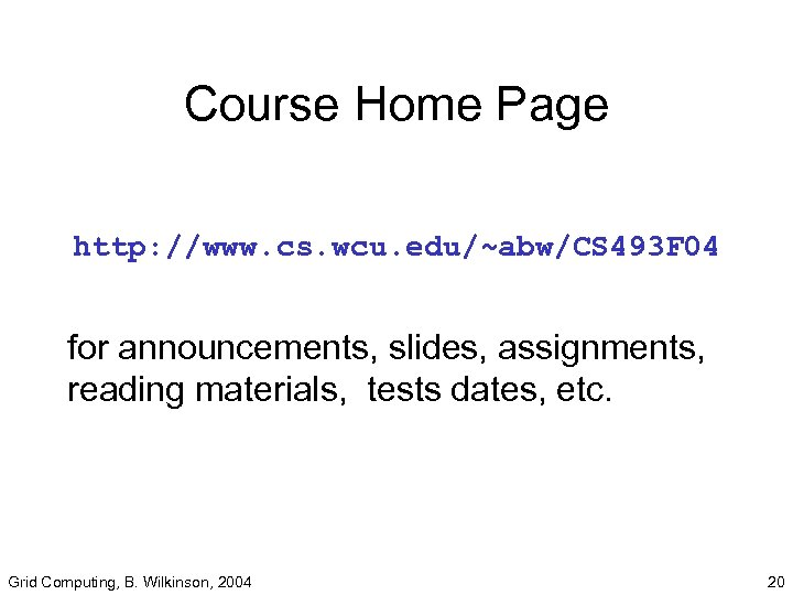 Course Home Page http: //www. cs. wcu. edu/~abw/CS 493 F 04 for announcements, slides,