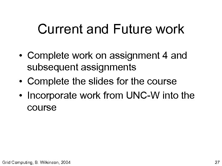 Current and Future work • Complete work on assignment 4 and subsequent assignments •