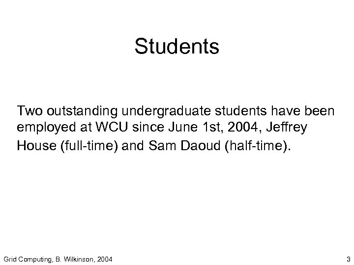 Students Two outstanding undergraduate students have been employed at WCU since June 1 st,