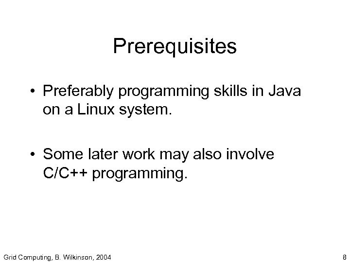 Prerequisites • Preferably programming skills in Java on a Linux system. • Some later