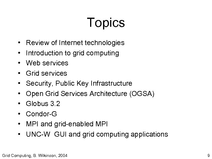 Topics • • • Review of Internet technologies Introduction to grid computing Web services