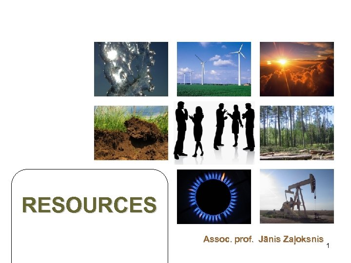 RESOURCES Assoc. prof. Jānis Zaļoksnis 1