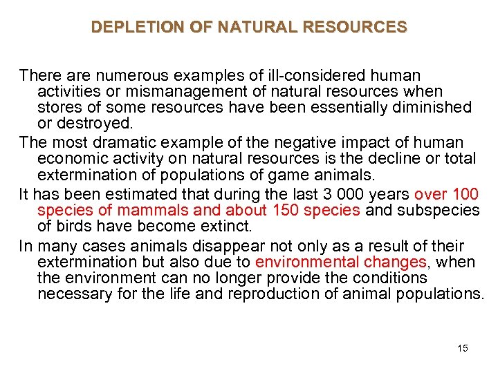 DEPLETION OF NATURAL RESOURCES There are numerous examples of ill-considered human activities or mismanagement