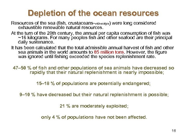 Depletion of the ocean resources Resources of the sea (fish, crustaceans-vēžveidīgie) were long considered