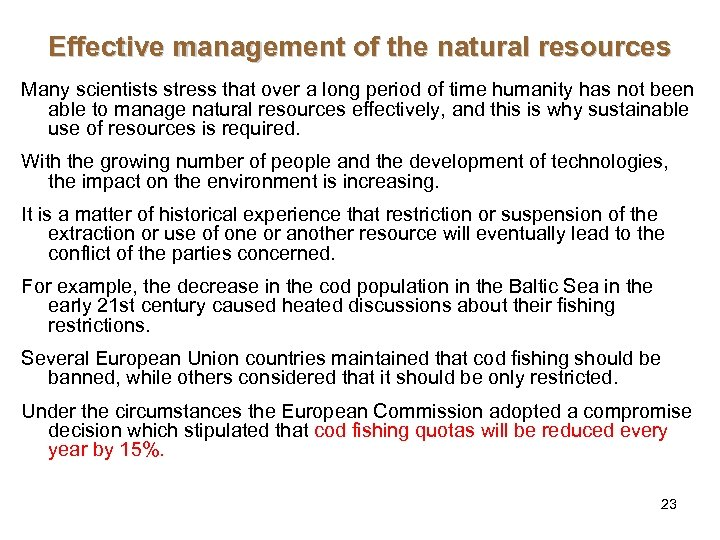 Effective management of the natural resources Many scientists stress that over a long period