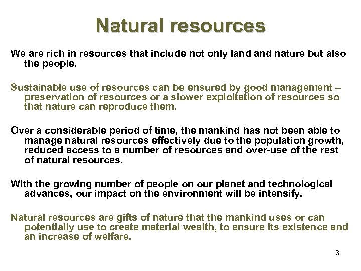 Natural resources We are rich in resources that include not only land nature but